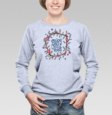 Наслаждайся мелочами - Купить женские свитшоты с роами в Москве, цена женских свитшотов с розой с прикольными принтами - магазин дизайнерской одежды MaryJane