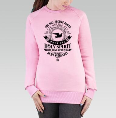 Cвитшот женский розовый  320гр, стандарт - Вы получите силу Святого Духа