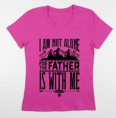 Футболка женская фуксия - Я не один, Отец со мной