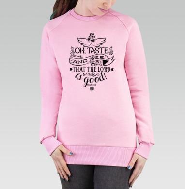 Cвитшот женский, толстовка без капюшона розовый - Вкусите и увидите как благ Господь